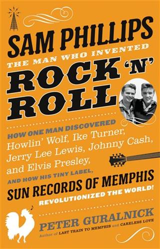 Book Review-Sam Phillips: The Man Who Invented Rock and Roll